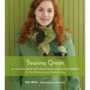 Sewing Green 25 Projects Made with Repurposed and Organic Materials